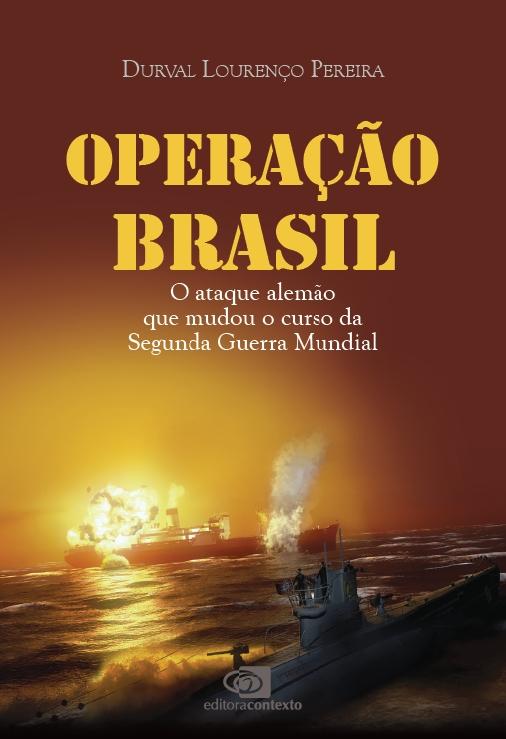 Operação Brasil - O ataque alemão que mudou o curso da Segunda Guerra Mundial